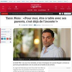 Yann Moix : «Pour moi, être à table avec ses parents, c'est déjà de l'inceste !»