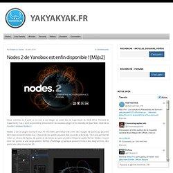 Nodes 2 de Yanobox est enfin disponible ! [MàJx2]