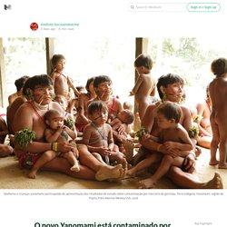 O povo Yanomami está contaminado por mercúrio do garimpo