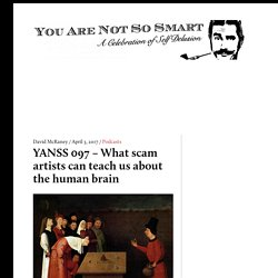 YANSS 097 – What scam artists can teach us about the human brain – You Are Not So Smart