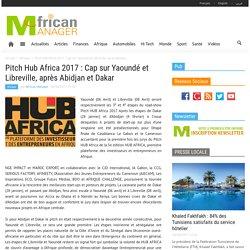 Pitch Hub Africa 2017 : Cap sur Yaoundé et Libreville, après Abidjan et Dakar
