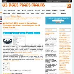 Vente Flash 45,90 euros la Yaourtière / Fromagère Cuisinart