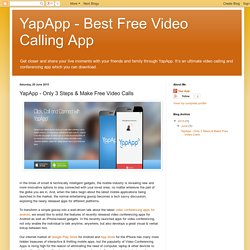 YapApp - Best Free Video Calling App: YapApp - Only 3 Steps & Make Free Video Calls