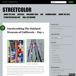 Yarnbombing The Oakland Museum of California – Day 1 « Streetcolor's Blog