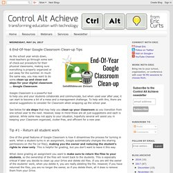 Control Alt Achieve: 6 End-Of-Year Google Classroom Clean-up Tips