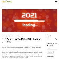 New Year: How to Make 2021 Happier & Healthier