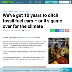 We've got 10 years to ditch fossil fuel cars – or it's game over for the climate