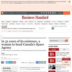 In 31 years of its existence, a woman to head Canada's Space Agency