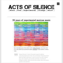 50 Years Of Experimental Mexican Music -