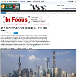 26 Years of Growth: Shanghai Then and Now — In Focus — The Atlantic