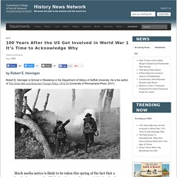 100 Years After the US Got Involved in World War 1 It's Time to Acknowledge Why