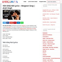 YEH ISHQ HAI Lyrics - Rangoon Song