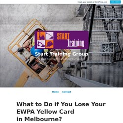 What to Do if You Lose Your EWPA Yellow Card in Melbourne? – Start Training Group