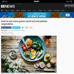 How to eat more green (and red and yellow) vegetables - Science News - ABC News