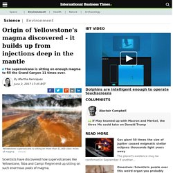 Origin of Yellowstone's magma discovered - it builds up from injections deep ...