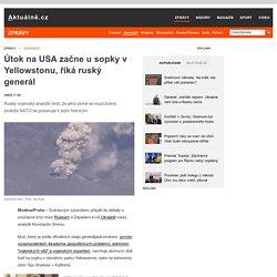 Útok na USA začne u sopky v Yellowstonu, říká ruský generál