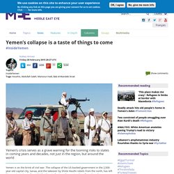 Yemen's collapse is a taste of things to come