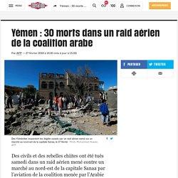 Yémen : 30 morts dans un raid aérien de la coalition arabe