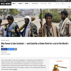 Why Yemen Is Like Scotland — and Could Be a Choke Point for a Lot of the World's Oil