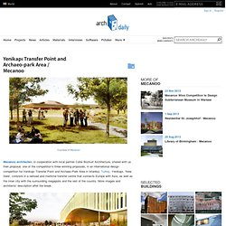 Yenikapı Transfer Point and Archaeo-park Area / Mecanoo