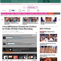 #YesAllWomen Trends On Twitter In Wake Of Isla Vista Shooting