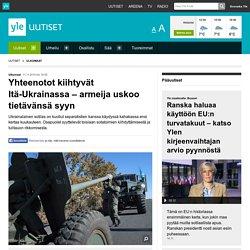 Yhteenotot kiihtyvät Itä-Ukrainassa – armeija uskoo tietävänsä syyn