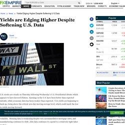 Yields are Edging Higher Despite Softening U.S. Data