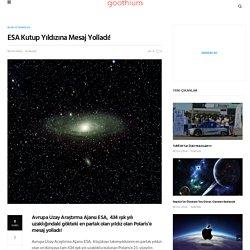 ESA Kutup Yıldızına Mesaj Yolladı!