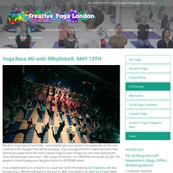 Yoga Rave #6! with 5Rhythms®: MAY 13TH - Creative Yoga London