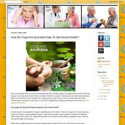 How Do Yoga And Ayurveda Help To Get Sound Health?