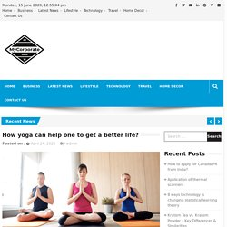 How yoga can help one to get a better life? - MyCorporateNews