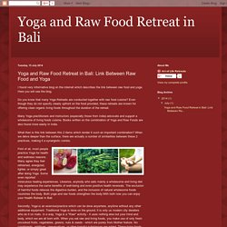 Yoga and Raw Food Retreat in Bali: Yoga and Raw Food Retreat in Bali: Link Between Raw Food and Yoga