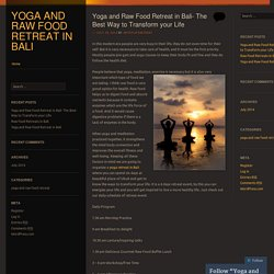 Yoga and Raw Food Retreat in Bali- The Best Way to Transform your Life