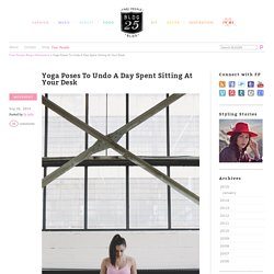 Yoga Poses To Undo A Day Spent Sitting At Your Desk
