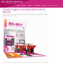 Robofusion: Frozen Yogurt Vending Machines
