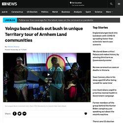 Yolngu band heads out bush in unique Territory tour of Arnhem Land communities - ABC News