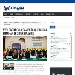 #YoLoBorro: la campaña que busca eliminar el ciberbullying - WRadio