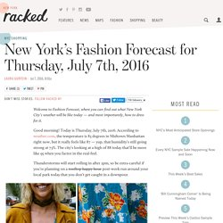 New York's Fashion Forecast for Thursday, July 7th, 2016