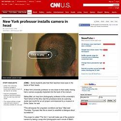 New York professor installs camera in head