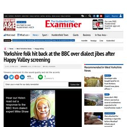 Yorkshire folk hit back at the BBC over dialect jibes after Happy Valley screening