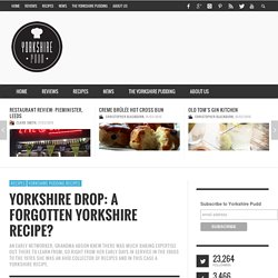 Yorkshire Drop: A forgotten Yorkshire recipe?