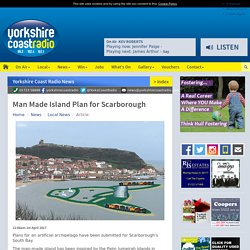 Yorkshire Coast Radio - News - Man Made Island Plan for Scarborough