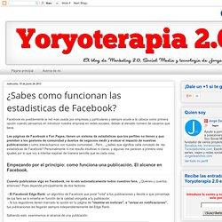 Yoryoterapia 2.0: ¿Sabes como funcionan las estadisticas de Facebook?