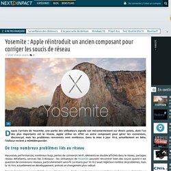 Yosemite : Apple réintroduit un ancien composant pour corriger les soucis de réseau