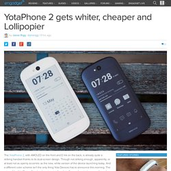 YotaPhone 2 gets whiter, cheaper and Lollipopier