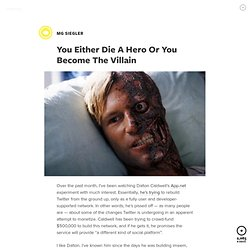 You Either Die A Hero Or You Become The Villain by MG Siegler