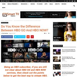Do You Know the Difference Between HBO GO And HBO NOW?