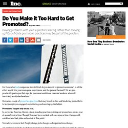 Do You Make it Too Hard to Get Promoted?