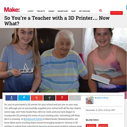 So You're a Teacher with a 3D Printer... Now What?