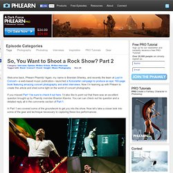 So, You Want to Shoot a Rock Show? Part 2